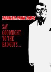 Se Trailer Park Boys: Say Goodnight to the Bad Guys på Netflix