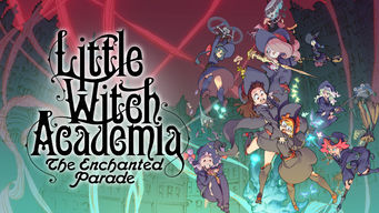 Se Little Witch Academia: The Enchanted Parade på Netflix