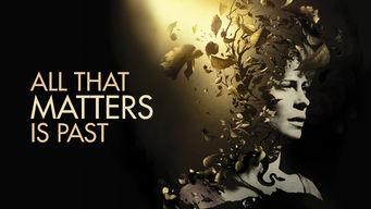 Se All That Matters Is Past på Netflix