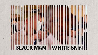 Se Black Man White Skin på Netflix