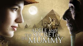 Se Adèle and the Secret of the Mummy på Netflix