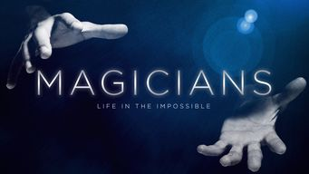 Se Magicians: Life in the Impossible på Netflix