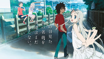 Se Anohana: The Flower We Saw That Day på Netflix