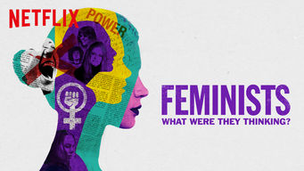 Se Feminists: What Were They Thinking? på Netflix