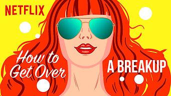 Se How to Get Over a Breakup på Netflix