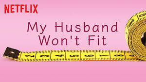 My Husband's Penis Won't Fit netflix