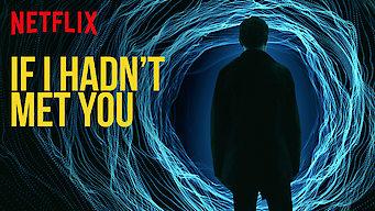 Se If I Hadn't Met You på Netflix
