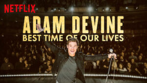 Adam Devine Best Time of Our Lives netflix