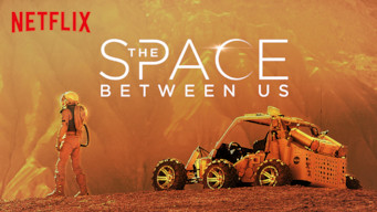 Se filmen The Space Between Us på Netflix